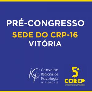 Confira o calendário de pré-congressos do 5º Corep do CRP-16