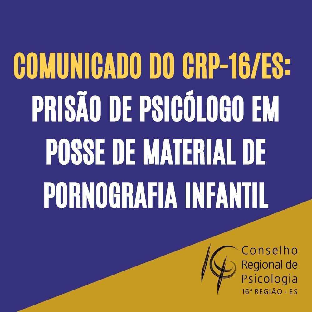 Comunicado do CRP-16/ES: prisão de psicólogo em posse de material de pornografia infantil