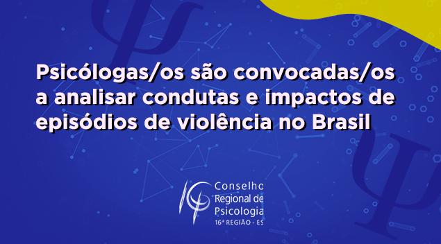 Psicólogas/os são convocadas/os a analisar condutas e impactos de episódios de violência no Brasil